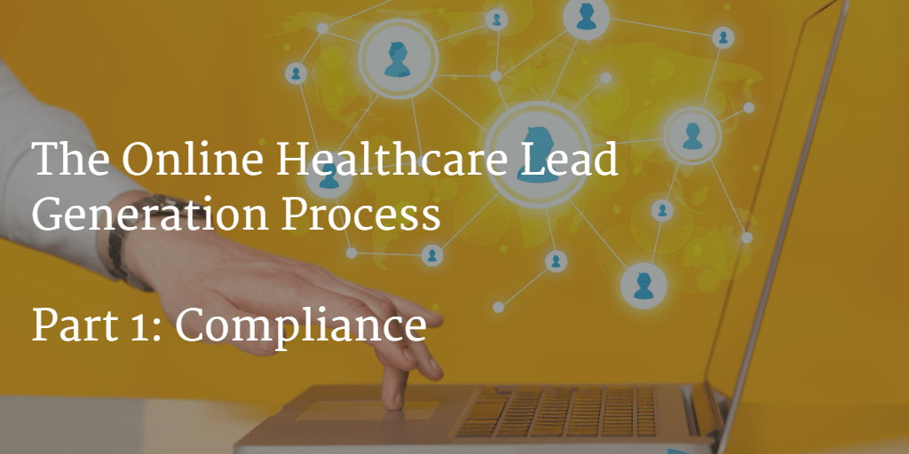 The Online Healthcare Lead Generation Process – Part 1: Compliance