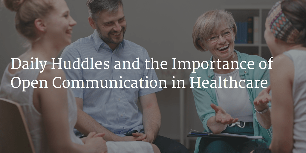 Daily Huddles and the Importance of Open Communication in Healthcare