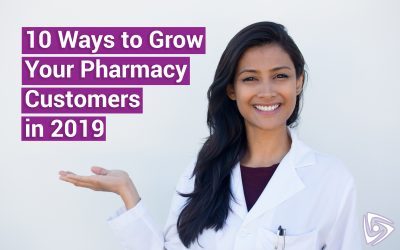 10 Ways to Overcome Challenges of Growing Your Pharmacy Customers in 2019